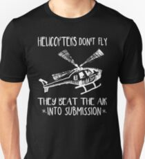 Helicopters Don't Fly Beat Air Into Submission Unisex T-Shirt