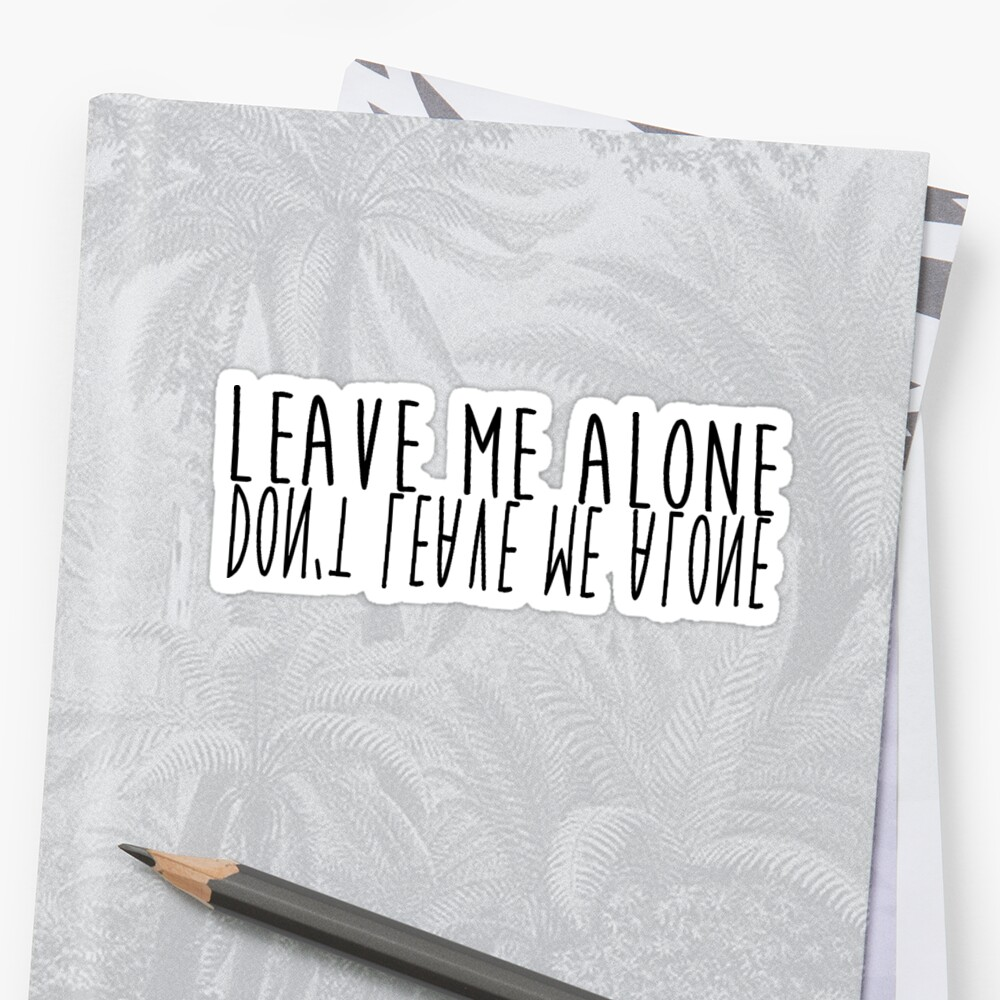 Dont Leave Me Alone Stickers By Anathema Redbubble