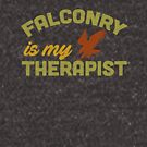 Falconry is my Therapist - for Needy Falconers by Robert Diebold