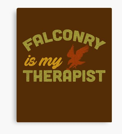 Falconry is my Therapist - for Needy Falconers Canvas Print