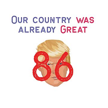 Our Country Was Already Great - 8645 - 86 Trump - Stop the Alt right by designblue
