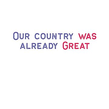 Our Country Was Already Great - Stop the Alt Right by designblue