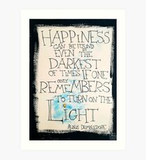 Happiness can be found... - Albus Dumbledore Art Print