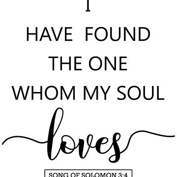 I Have Found The One Whom My Soul Loves by kleynard