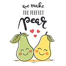 We Make The Perfect Pear by zoljo