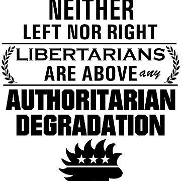 Libertarian Above Any Degradation (LP logo, black) by ChrisKarchevsk1
