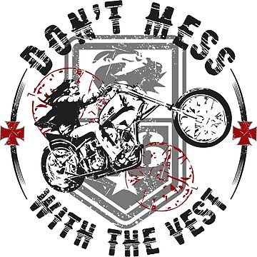 Bikers - Don't Mess with the Vest by jslbdesigns
