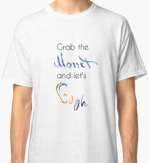 Schnappen Sie sich den Monet und lassen Sie Gogh Classic T-Shirt