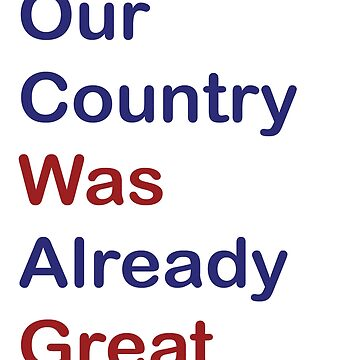 You know Our Country Was Already Great - Stop the Alt Right by designblue