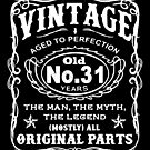 Vintage Aged To Perfection 31 Years Old by wantneedlove