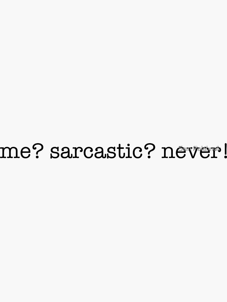 me? sarcastic? never!  by sampalahnukart