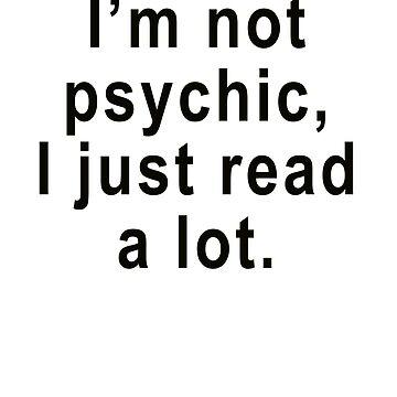I'm not psychic, I just read a lot. by deborahsmith