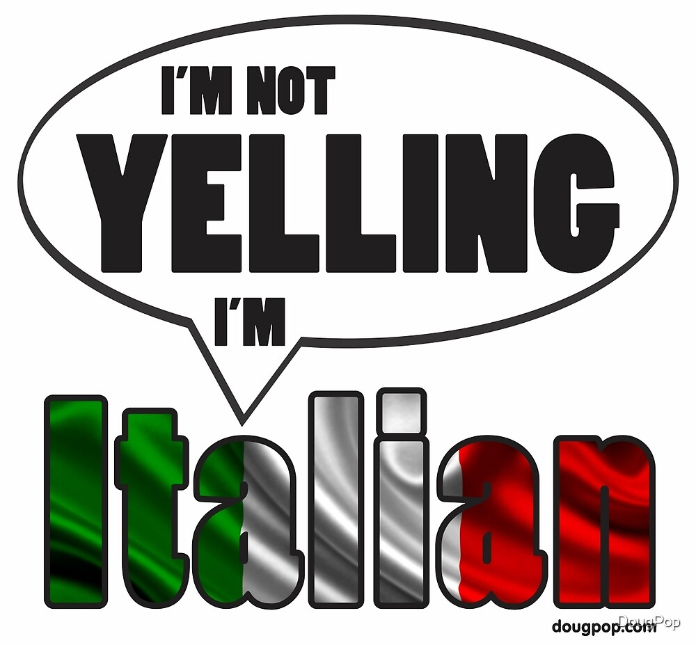 I'm Not Yelling, I'm Italian by DougPop