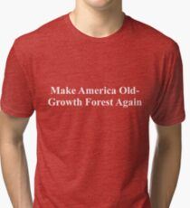 Make America Old-Growth Forest Again Tri-blend T-Shirt