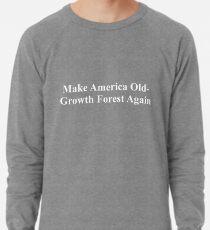 Make America Old-Growth Forest Again Lightweight Sweatshirt