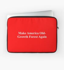 Make America Old-Growth Forest Again Laptop Sleeve