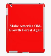 Make America Old-Growth Forest Again iPad Case/Skin