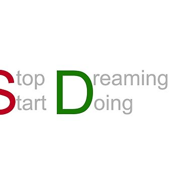 Stop dreaming start doing by Mizzo1