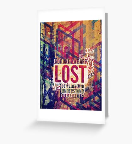 Not until we are lost do we begin to understand ourselves. Greeting Card