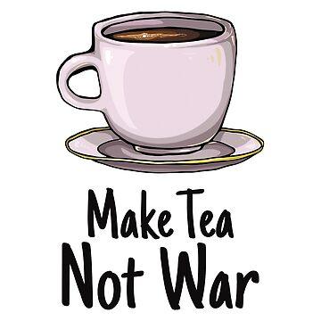 'Make Tea, Not War' Cute Adorable Tea Lover Gift by leyogi