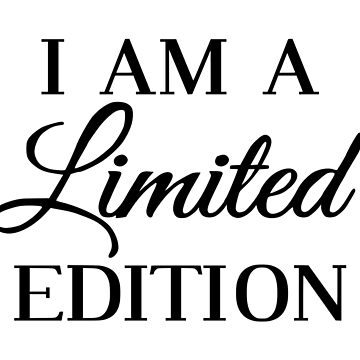 I Am A Limited Edition by coolfuntees