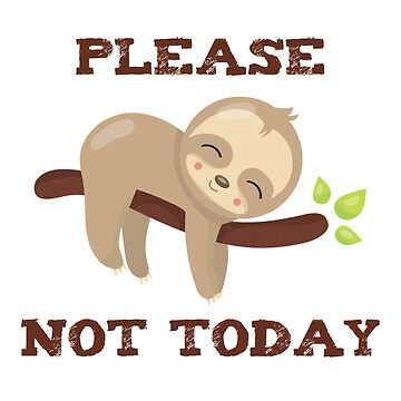 Funny Sloth Gifts Please Not Today Lazy Animal Shirt by arnaldog