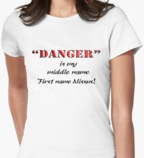 """""""DANGER"""" is my middle name.. Women's Fitted T-Shirt"""