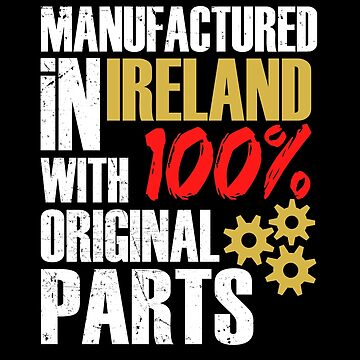 Manufactured In Ireland With 100% Original Parts by MusicReadingSav