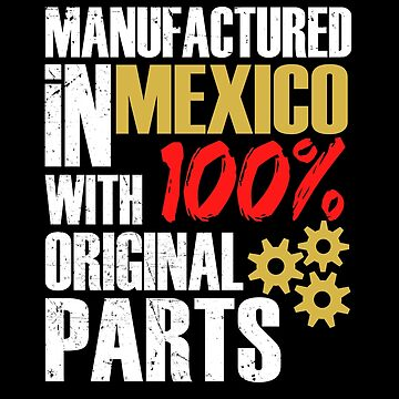 Manufactured In Mexico With 100% Original Parts by MusicReadingSav
