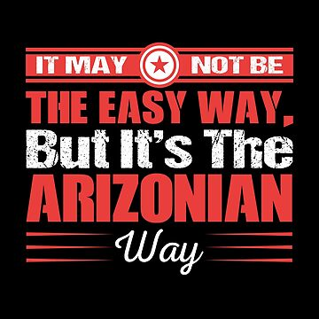 It May Not Be The Easy way But It's The  Arizonian way by MusicReadingSav