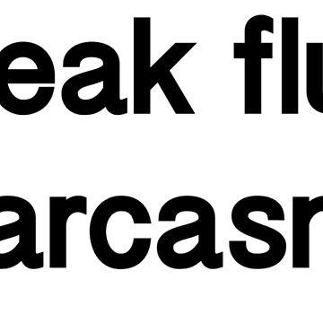 I speak fluent sarcasm. by Avance