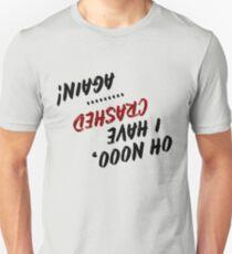 Oh nooo, I have crashed...again Tee Unisex T-Shirt