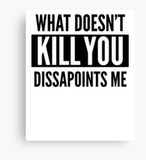What Doesn't Kill You Disappoints Me Funny Sarcastic Shirt Canvas Print