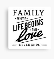 Family Where Life Begins and Love Never Ends Canvas Print