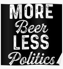 More beer less politics. Poster