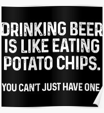Drinking beer is like eating potato chips. You can't just have one. Poster