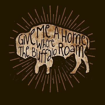 Give Me A Home Where The Buffalo Roam by gorillamerch