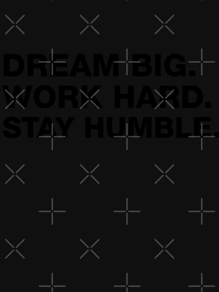 Dream Big Work Hard Stay Humble Motivational Quote Unisex T Shirt