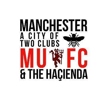 Manchester - A City of two clubs: MUFC and The Haçienda  by DesignedByOli