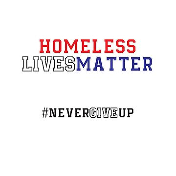 Homeless Lives Matter - Never Give Up by jamescrowe1987