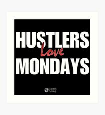 Hustlers Love Mondays Art Print