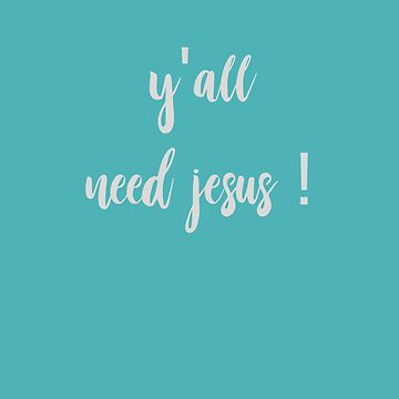 Christian - Y'all need Jesus - quote by SterlingTales