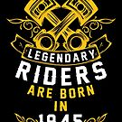 Legendary Riders Are Born In 1945 by wantneedlove