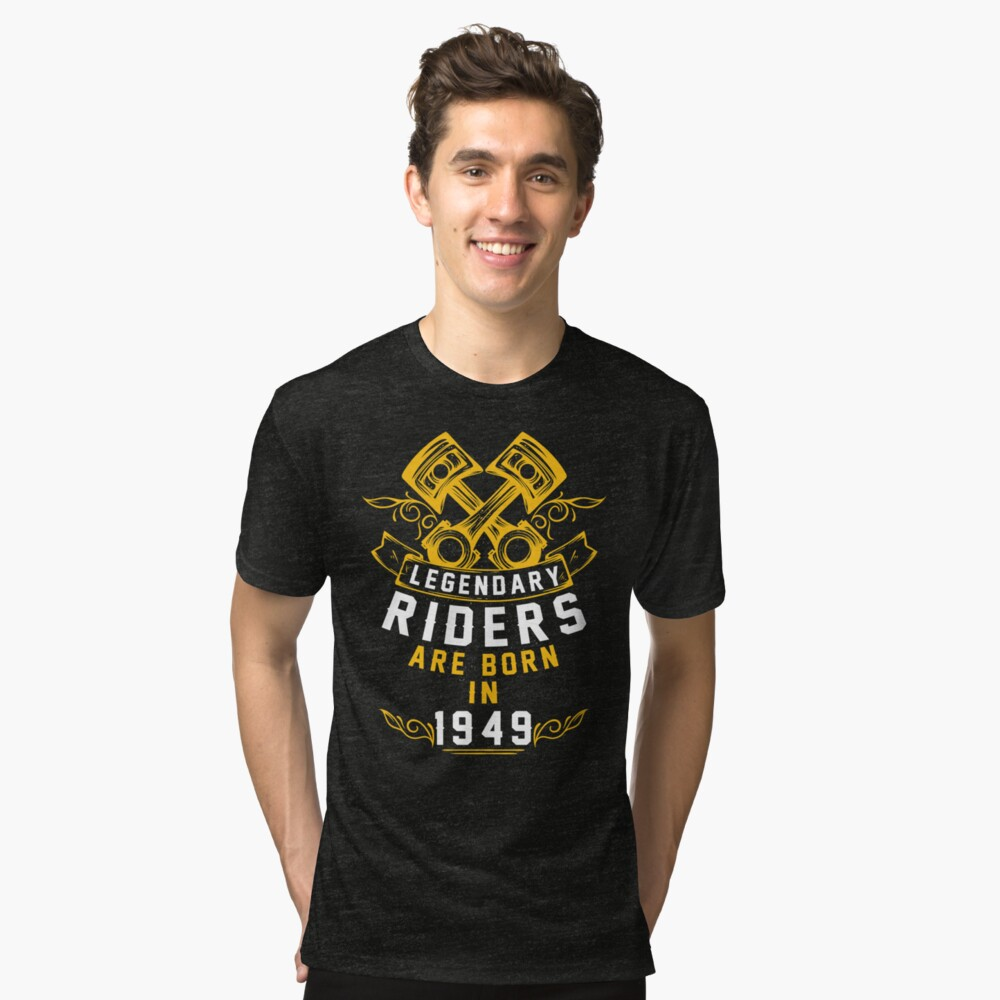 Legendary Riders Are Born In 1949 Tri-blend T-Shirt