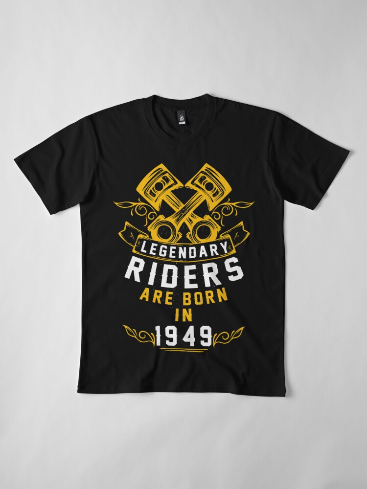 Alternate view of Legendary Riders Are Born In 1949 Premium T-Shirt