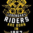 Legendary Riders Are Born In 1957 by wantneedlove