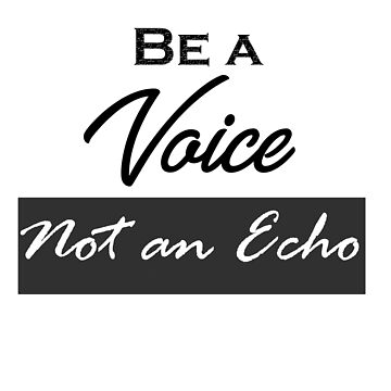 Be a Voice Not an Echo T-shirt Clothing Men Women  by Funnyluck