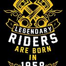 Legendary Riders Are Born In 1958 by wantneedlove