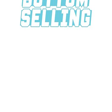 Bottom Selling Is For Plebs - Crypto Tshirt by TFever