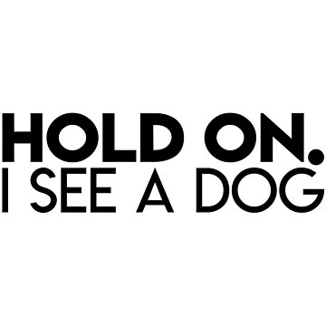 HOLD ON, I SEE A DOG by LiquidBass
